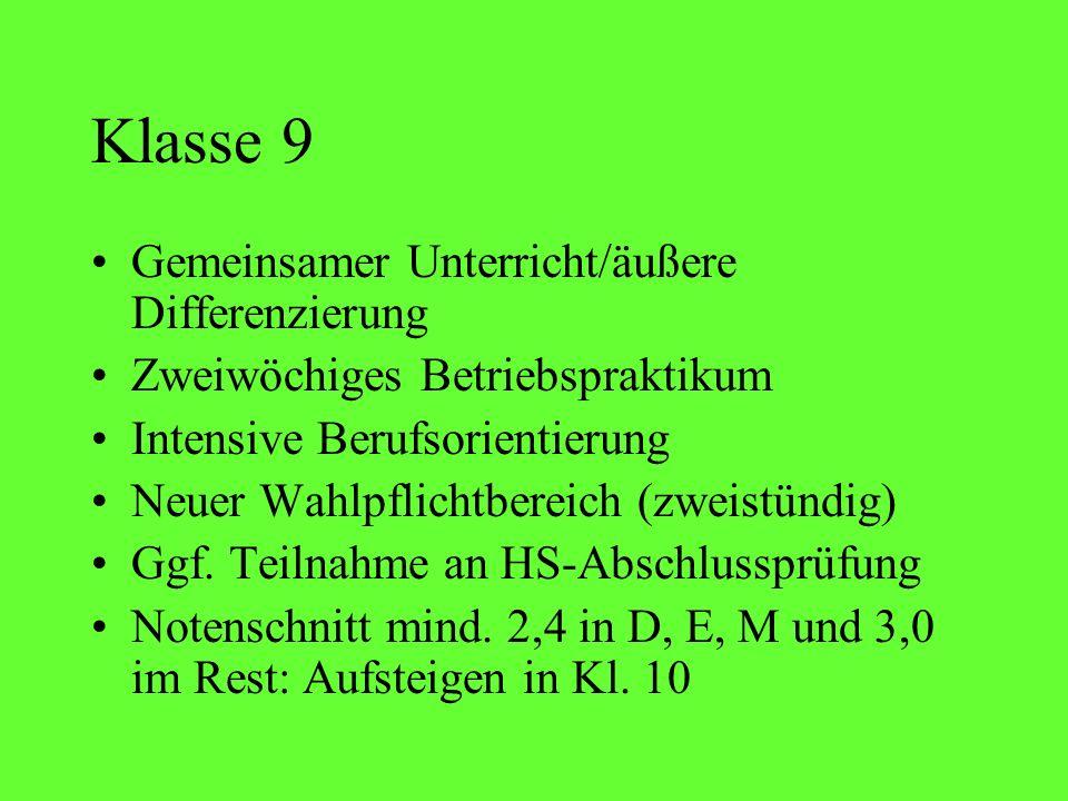 Klasse 9 Gemeinsamer Unterricht/äußere Differenzierung Zweiwöchiges Betriebspraktikum Intensive Berufsorientierung Neuer Wahlpflichtbereich (zweistünd