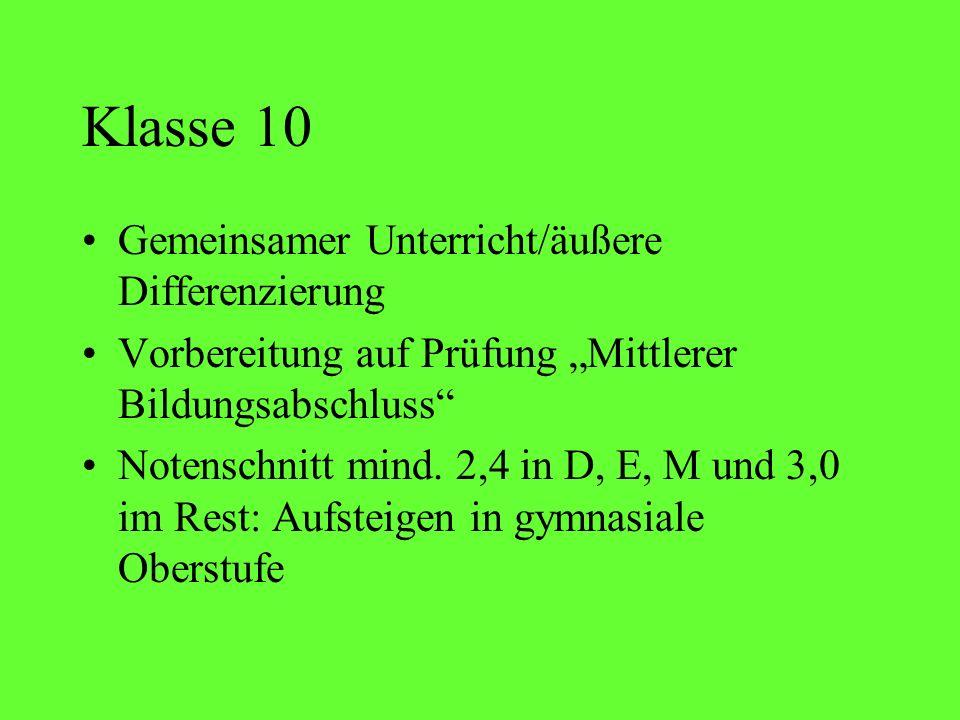 Klasse 10 Gemeinsamer Unterricht/äußere Differenzierung Vorbereitung auf Prüfung Mittlerer Bildungsabschluss Notenschnitt mind. 2,4 in D, E, M und 3,0