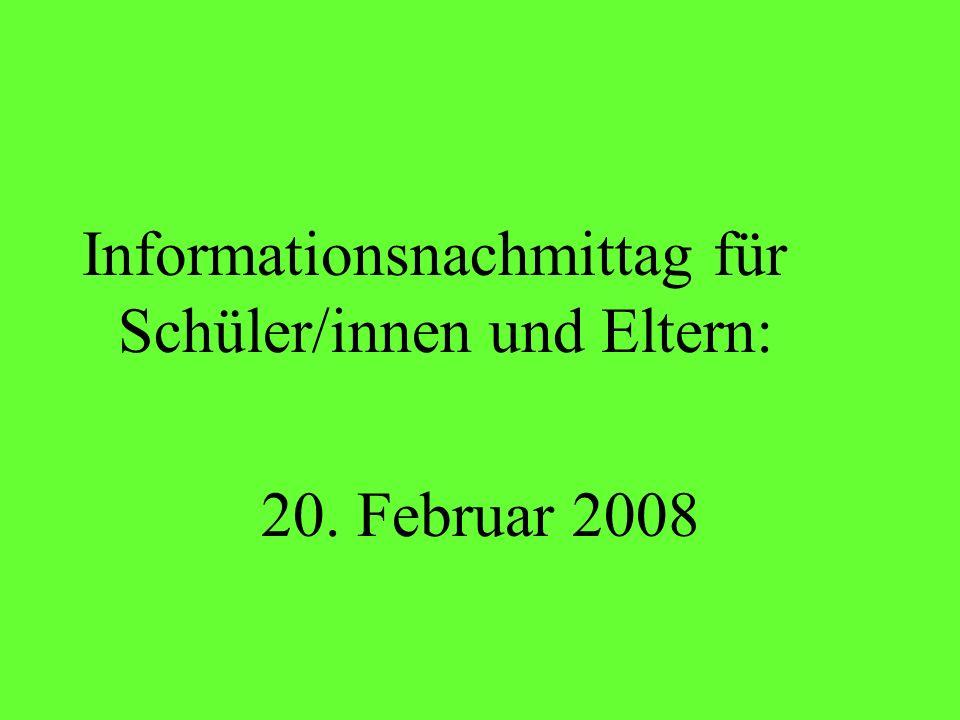 Informationsnachmittag für Schüler/innen und Eltern: 20. Februar 2008