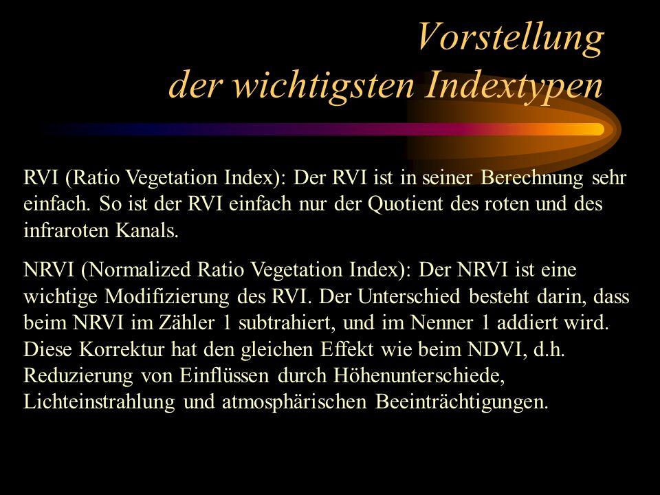 Vorstellung der wichtigsten Indextypen RVI (Ratio Vegetation Index): Der RVI ist in seiner Berechnung sehr einfach. So ist der RVI einfach nur der Quo