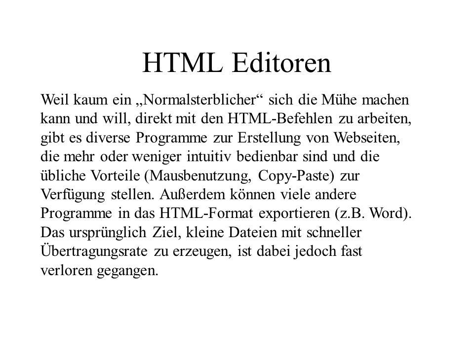 HTML Editoren Weil kaum ein Normalsterblicher sich die Mühe machen kann und will, direkt mit den HTML-Befehlen zu arbeiten, gibt es diverse Programme