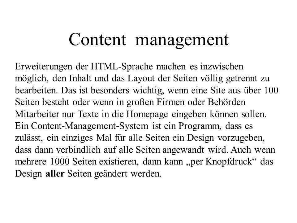 Content management Erweiterungen der HTML-Sprache machen es inzwischen möglich, den Inhalt und das Layout der Seiten völlig getrennt zu bearbeiten. Da