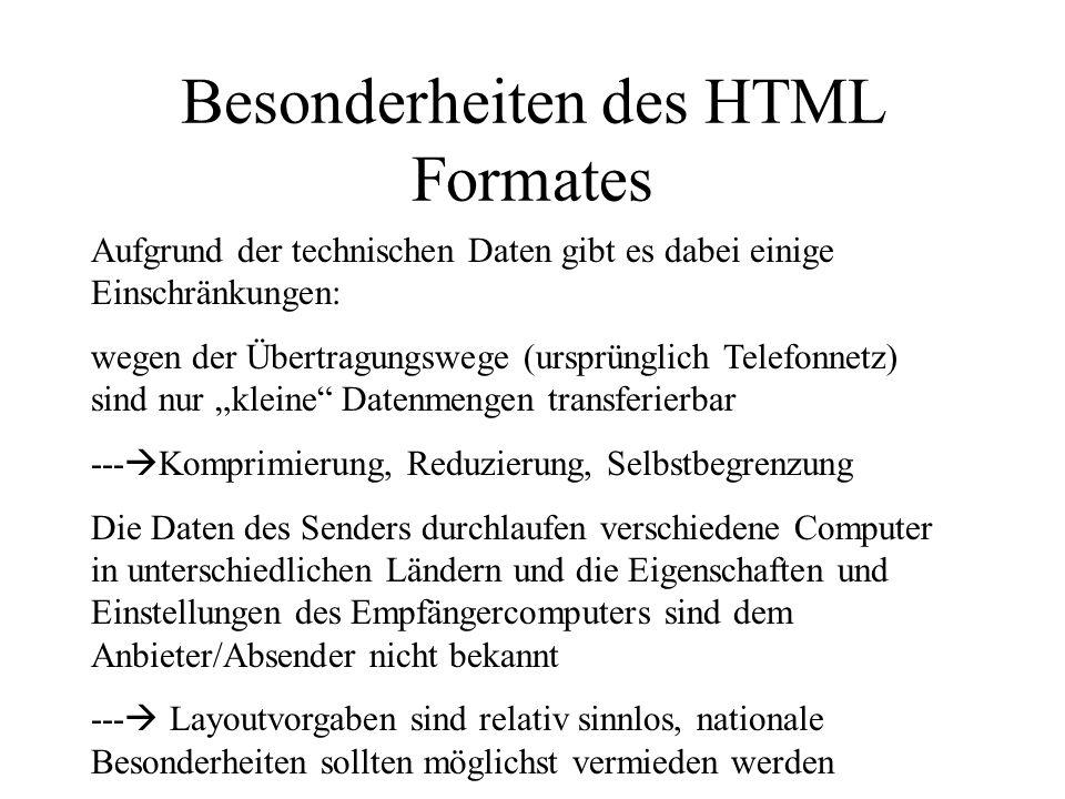 Besonderheiten des HTML Formates Aufgrund der technischen Daten gibt es dabei einige Einschränkungen: wegen der Übertragungswege (ursprünglich Telefon