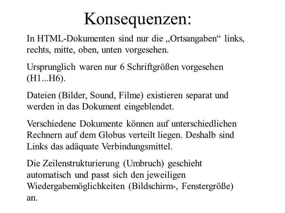 Konsequenzen: In HTML-Dokumenten sind nur die Ortsangaben links, rechts, mitte, oben, unten vorgesehen. Ursprunglich waren nur 6 Schriftgrößen vorgese