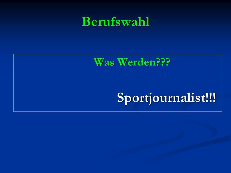 Berufswahl Was Werden??? Was Werden??? Sportjournalist!!! Sportjournalist!!!