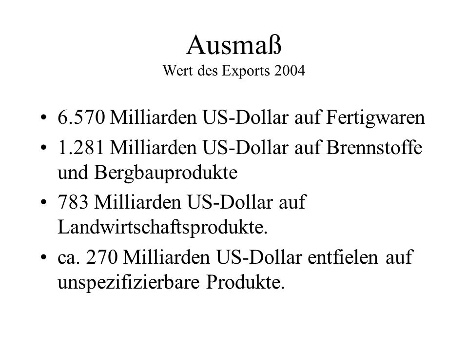 6.570 Milliarden US-Dollar auf Fertigwaren 1.281 Milliarden US-Dollar auf Brennstoffe und Bergbauprodukte 783 Milliarden US-Dollar auf Landwirtschafts