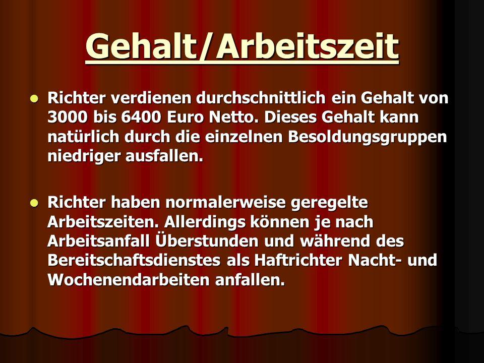 Gehalt/Arbeitszeit Richter verdienen durchschnittlich ein Gehalt von 3000 bis 6400 Euro Netto. Dieses Gehalt kann natürlich durch die einzelnen Besold