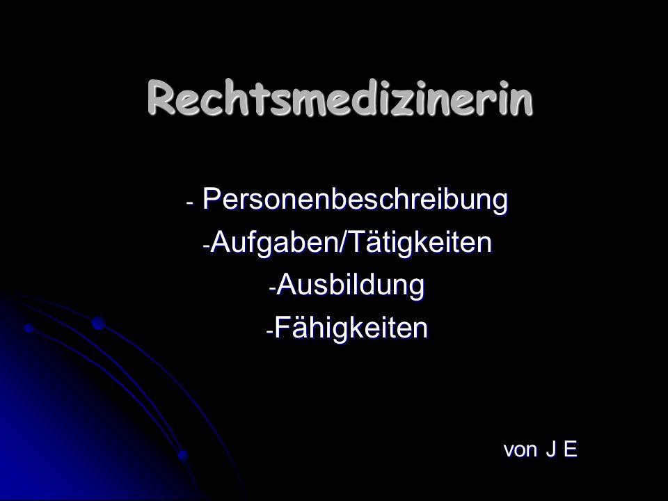 Rechtsmedizinerin - Personenbeschreibung - Aufgaben/Tätigkeiten - Ausbildung - Fähigkeiten von J E von J E