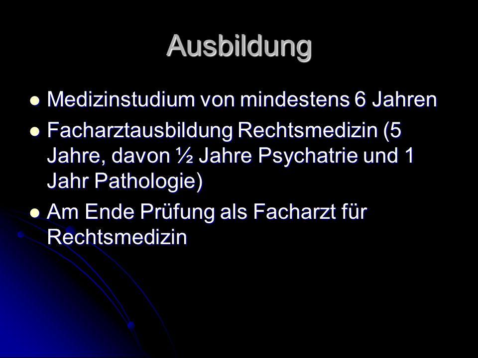 Ausbildung Medizinstudium von mindestens 6 Jahren Medizinstudium von mindestens 6 Jahren Facharztausbildung Rechtsmedizin (5 Jahre, davon ½ Jahre Psyc