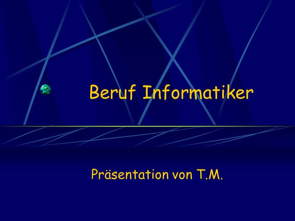 Beruf Informatiker Präsentation von T.M.