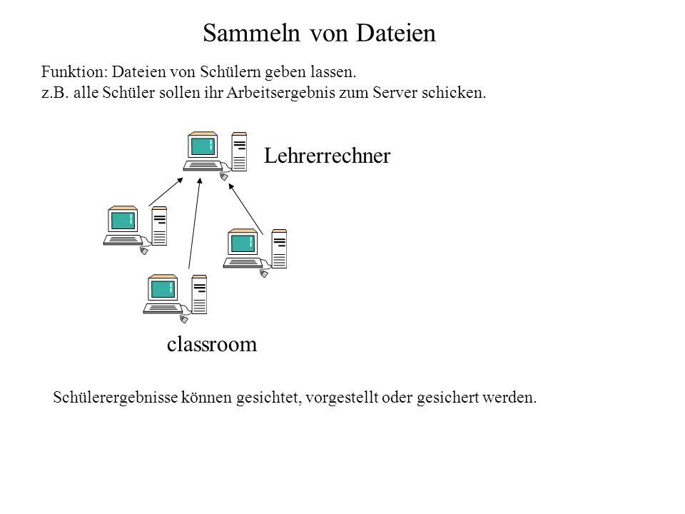 classroom Funktion: Dateien von Schülern geben lassen. z.B. alle Schüler sollen ihr Arbeitsergebnis zum Server schicken. Lehrerrechner Schülerergebnis