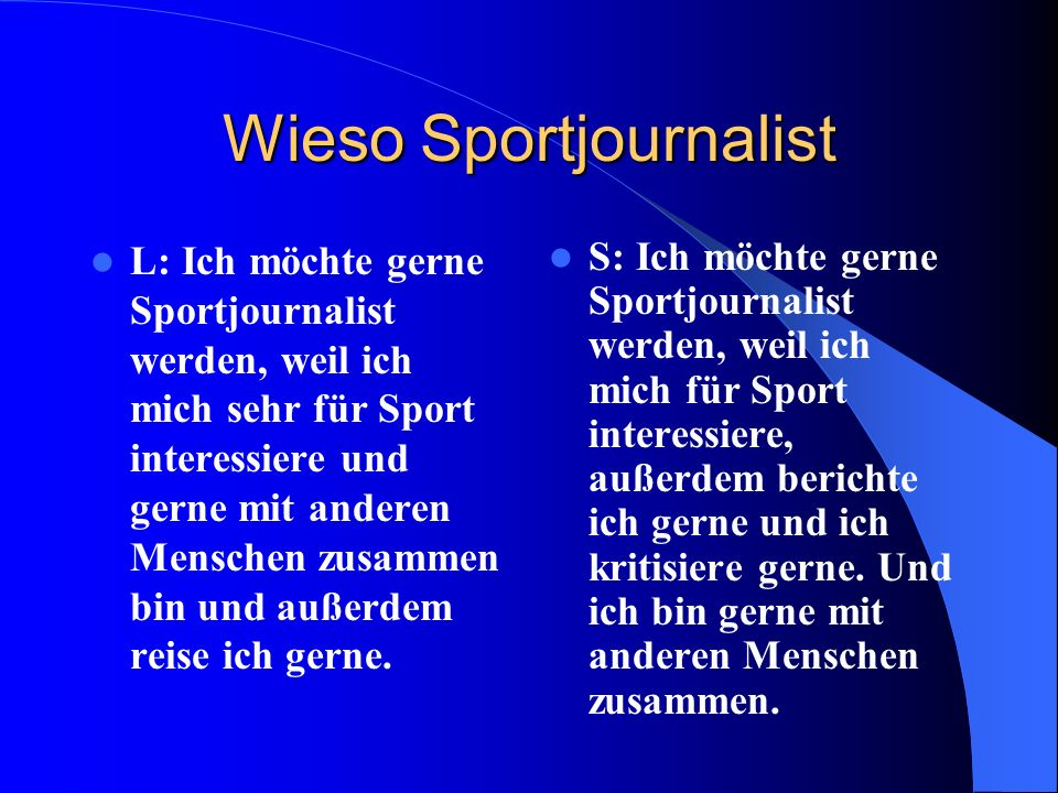 Sportjournalist Sportjournalismus: Wo kann man arbeiten:im Lokalbereich, als freier Mitarbeiter, bei großen Zeitschriften wie z.B. Kicker Volontariat: