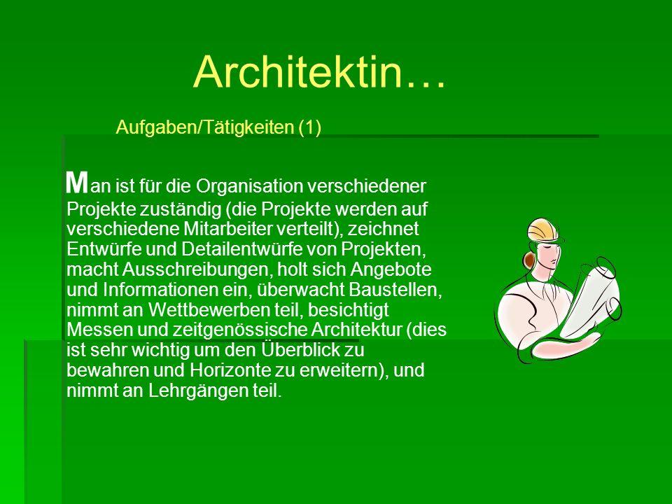 Architektin… Aufgaben/Tätigkeiten (1) M an ist für die Organisation verschiedener Projekte zuständig (die Projekte werden auf verschiedene Mitarbeiter