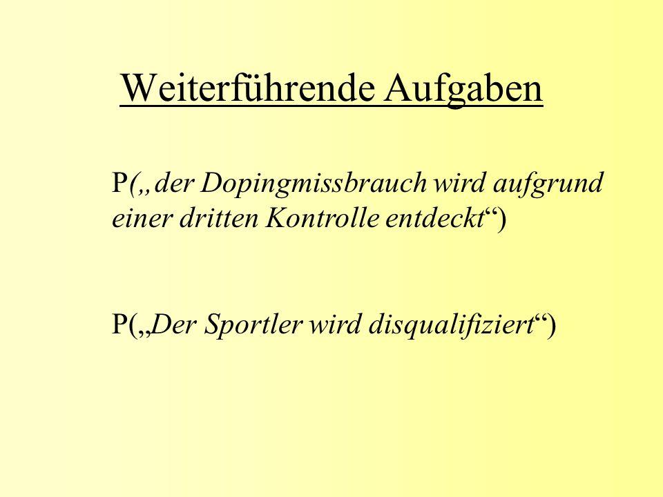 Weiterführende Aufgaben P(der Dopingmissbrauch wird aufgrund einer dritten Kontrolle entdeckt) P(Der Sportler wird disqualifiziert)