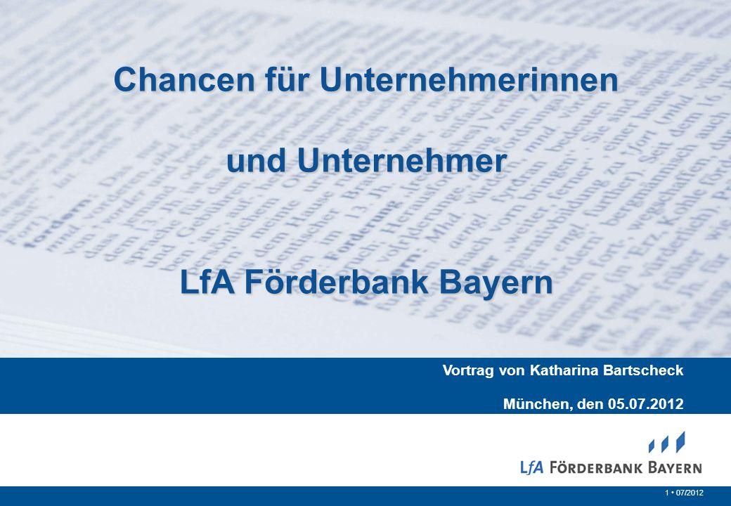1 07/2012 Chancen für Unternehmerinnen und Unternehmer LfA Förderbank Bayern Vortrag von Katharina Bartscheck München, den 05.07.2012