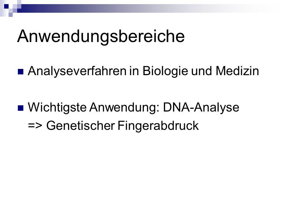 Anwendungsbereiche Analyseverfahren in Biologie und Medizin Wichtigste Anwendung: DNA-Analyse => Genetischer Fingerabdruck
