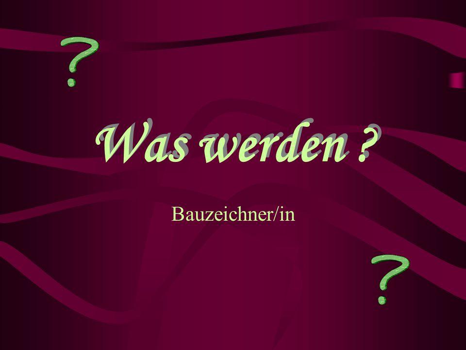 Was werden ? Bauzeichner/in