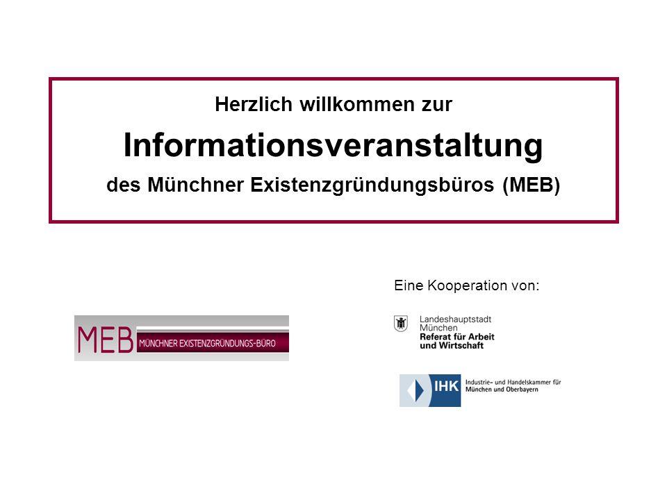 Informationsveranstaltung - Münchner Existenzgründungs-Büro (MEB) 1 Herzlich willkommen zur Informationsveranstaltung des Münchner Existenzgründungsbüros (MEB) Eine Kooperation von: