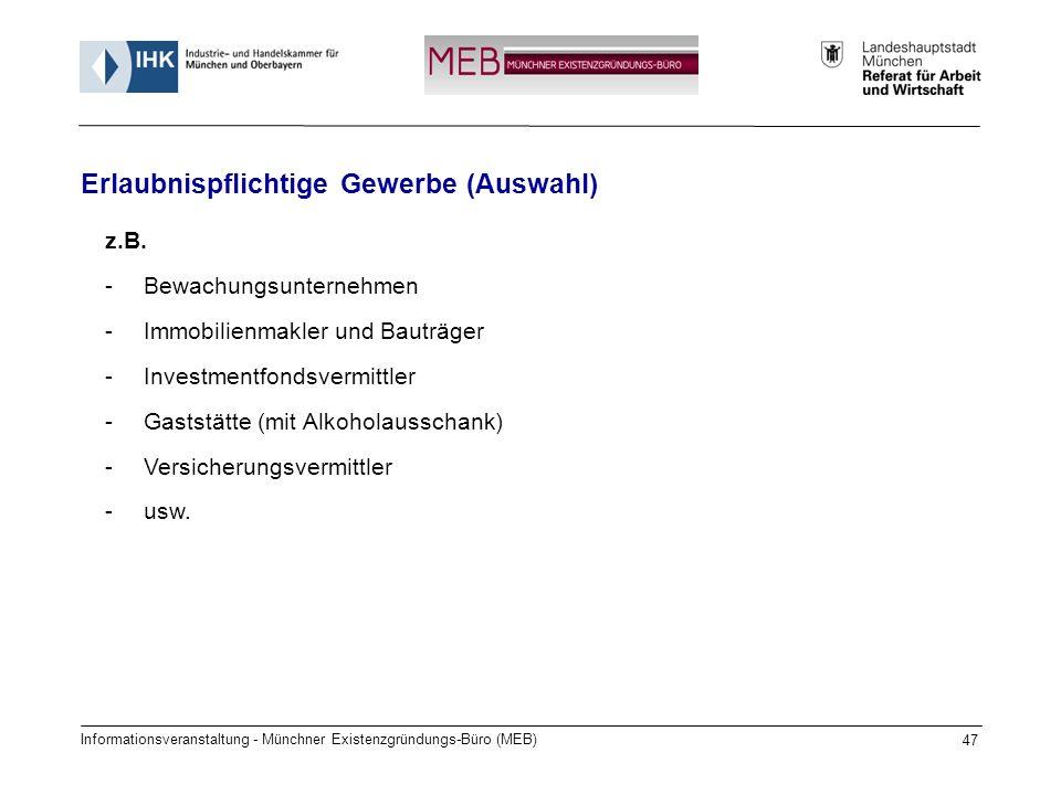 Informationsveranstaltung - Münchner Existenzgründungs-Büro (MEB) 47 Erlaubnispflichtige Gewerbe (Auswahl) z.B. -Bewachungsunternehmen -Immobilienmakl