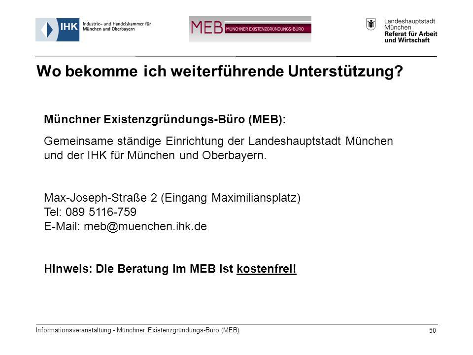 Informationsveranstaltung - Münchner Existenzgründungs-Büro (MEB) 50 Wo bekomme ich weiterführende Unterstützung? Münchner Existenzgründungs-Büro (MEB