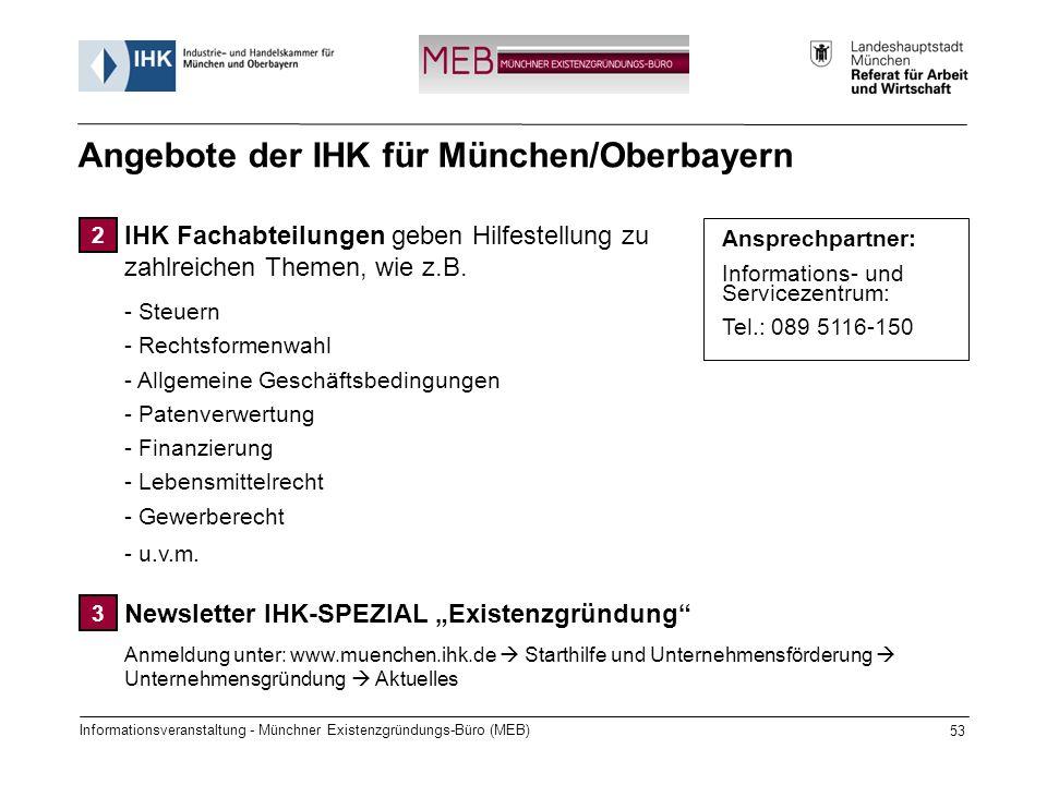 Informationsveranstaltung - Münchner Existenzgründungs-Büro (MEB) 53 IHK Fachabteilungen geben Hilfestellung zu zahlreichen Themen, wie z.B. - Steuern