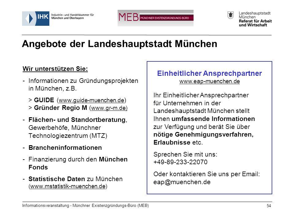 Informationsveranstaltung - Münchner Existenzgründungs-Büro (MEB) 54 Angebote der Landeshauptstadt München Wir unterstützen Sie: -Informationen zu Gründungsprojekten in München, z.B.