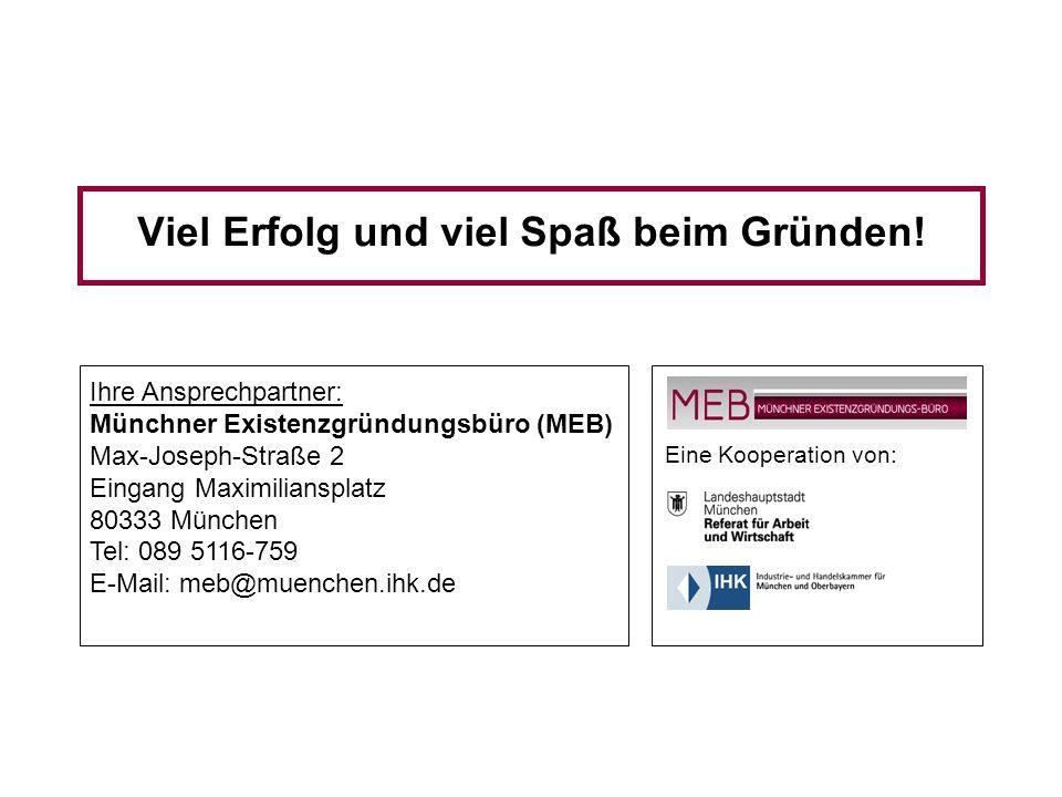 Informationsveranstaltung - Münchner Existenzgründungs-Büro (MEB) 58 Viel Erfolg und viel Spaß beim Gründen! Ihre Ansprechpartner: Münchner Existenzgr