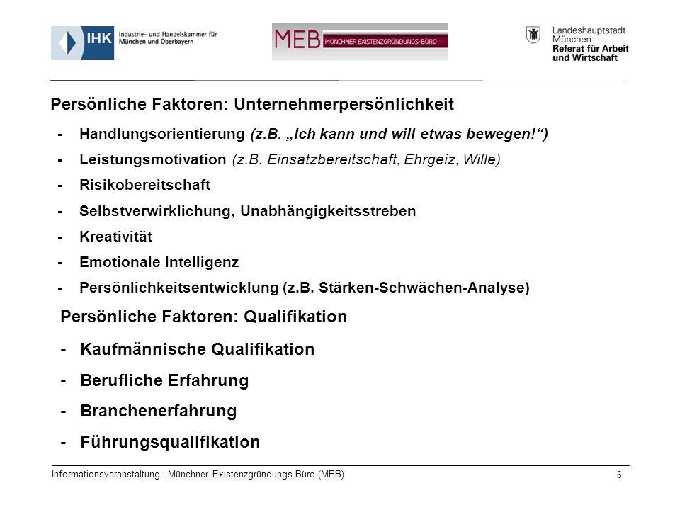 Informationsveranstaltung - Münchner Existenzgründungs-Büro (MEB) 6 Persönliche Faktoren: Unternehmerpersönlichkeit - Handlungsorientierung (z.B. Ich