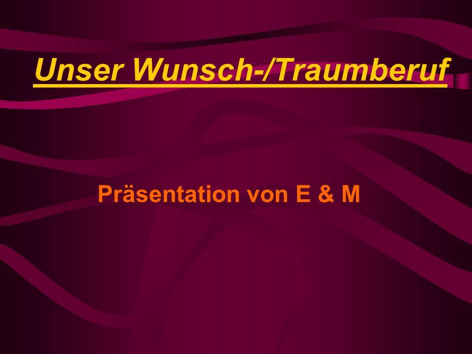 Unser Wunsch-/Traumberuf Präsentation von E & M