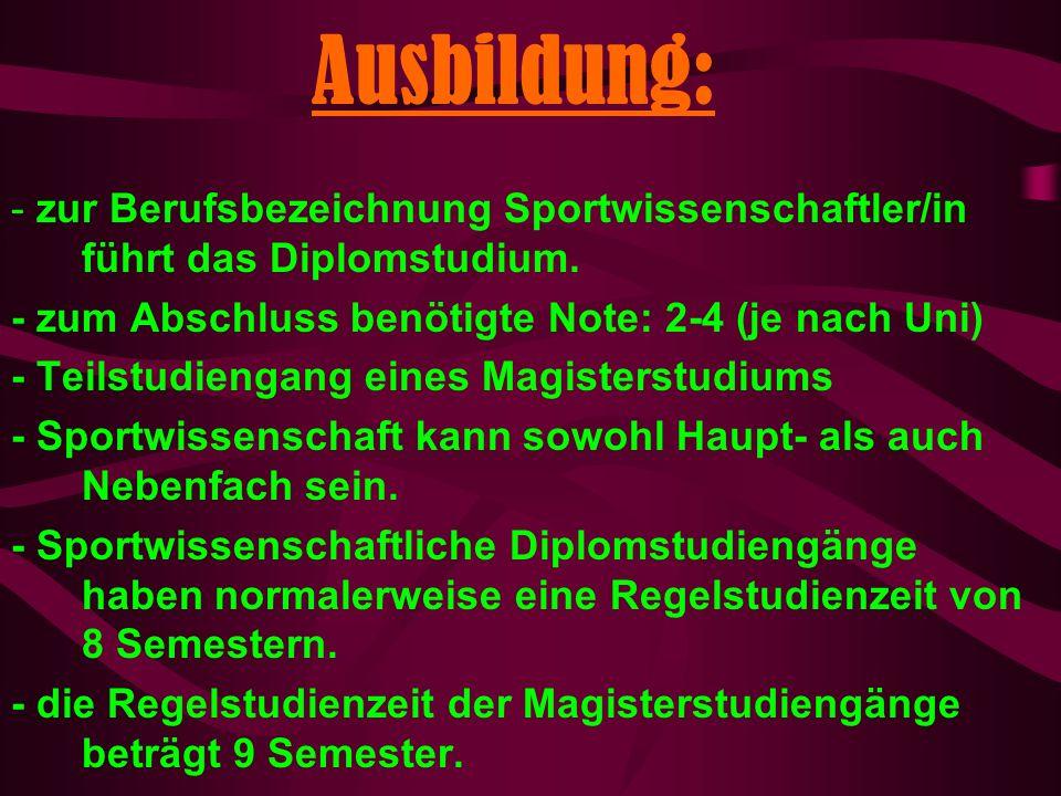 Ausbildung: - zur Berufsbezeichnung Sportwissenschaftler/in führt das Diplomstudium. - zum Abschluss benötigte Note: 2-4 (je nach Uni) - Teilstudienga