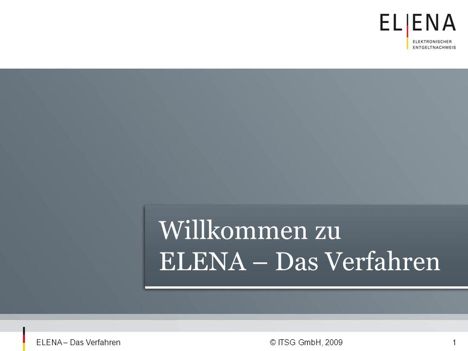 ELENA – Das Verfahren © ITSG GmbH, 200922 Wichtige Begriffe Der Multifunktionale Verdienstdatensatz (MVDS) wird monatlich für jeden Arbeitnehmer vom Arbeitgeber erstellt und an die ZSS gemeldet enthält alle notwendigen Daten, um eine Arbeitgeber- bescheinigung zu Arbeitslosengeld, Elterngeld oder Wohngeld zu erstellen Trustcenter bietet Zertifizierungsdienste an und gibt Signaturkarten aus (Beispiele: Deutsche Post, Bundesdruckerei, Sparkassenverlag etc.) die deutschen Zertifizierungsdienstanbieter (Trustcenter) unterliegen der Aufsicht der Bundesnetzagentur in Bonn