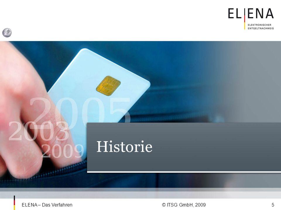 ELENA – Das Verfahren © ITSG GmbH, 200916 Aus dem ELENA Verfahrensgesetz § 119 Übergangsregelungen zum Verfahren des elektronischen Entgeltnachweises (3) § 97 Abs.