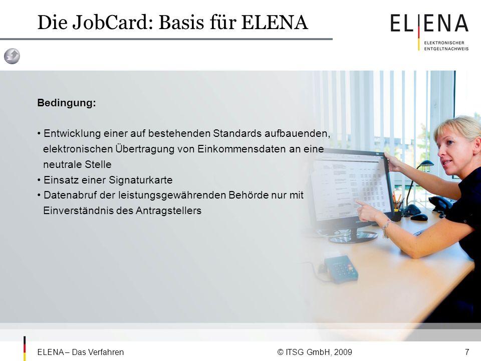 ELENA – Das Verfahren © ITSG GmbH, 20098 Meilensteine JobCard JobCard – Stufe I Herbst 2002: Das Bundesministerium für Wirtschaft beauftragt die Spitzenverbände der Krankenkassen mit JobCard – Stufe I am Beispiel ALG 1