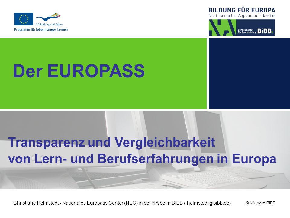 © NA beim BIBB Der EUROPASS Transparenz und Vergleichbarkeit von Lern- und Berufserfahrungen in Europa Christiane Helmstedt - Nationales Europass Cent