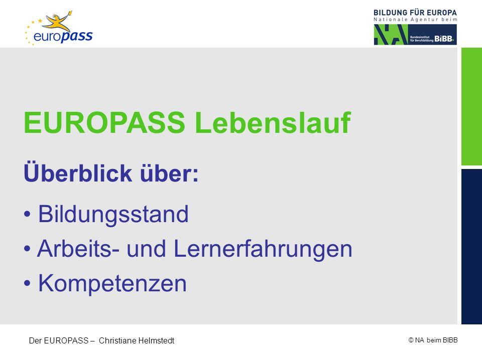 © NA beim BIBB Der EUROPASS – Christiane Helmstedt EUROPASS Lebenslauf Überblick über: Bildungsstand Arbeits- und Lernerfahrungen Kompetenzen