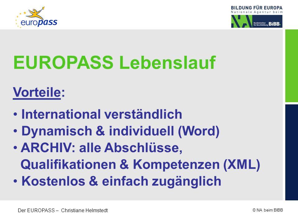 © NA beim BIBB Der EUROPASS – Christiane Helmstedt EUROPASS Lebenslauf Vorteile: International verständlich Dynamisch & individuell (Word) ARCHIV: all