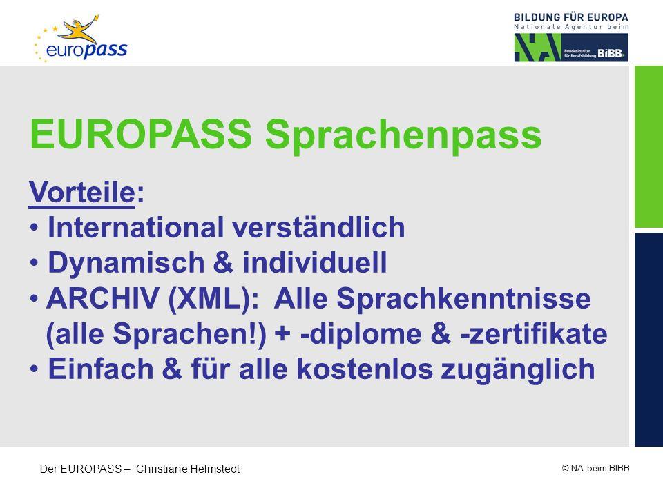 © NA beim BIBB Der EUROPASS – Christiane Helmstedt EUROPASS Sprachenpass Vorteile: International verständlich Dynamisch & individuell ARCHIV (XML): Al