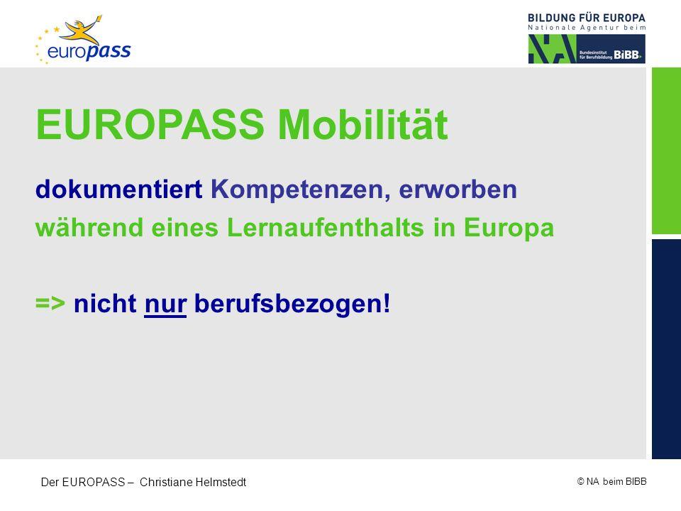 © NA beim BIBB Der EUROPASS – Christiane Helmstedt EUROPASS Mobilität dokumentiert Kompetenzen, erworben während eines Lernaufenthalts in Europa => ni