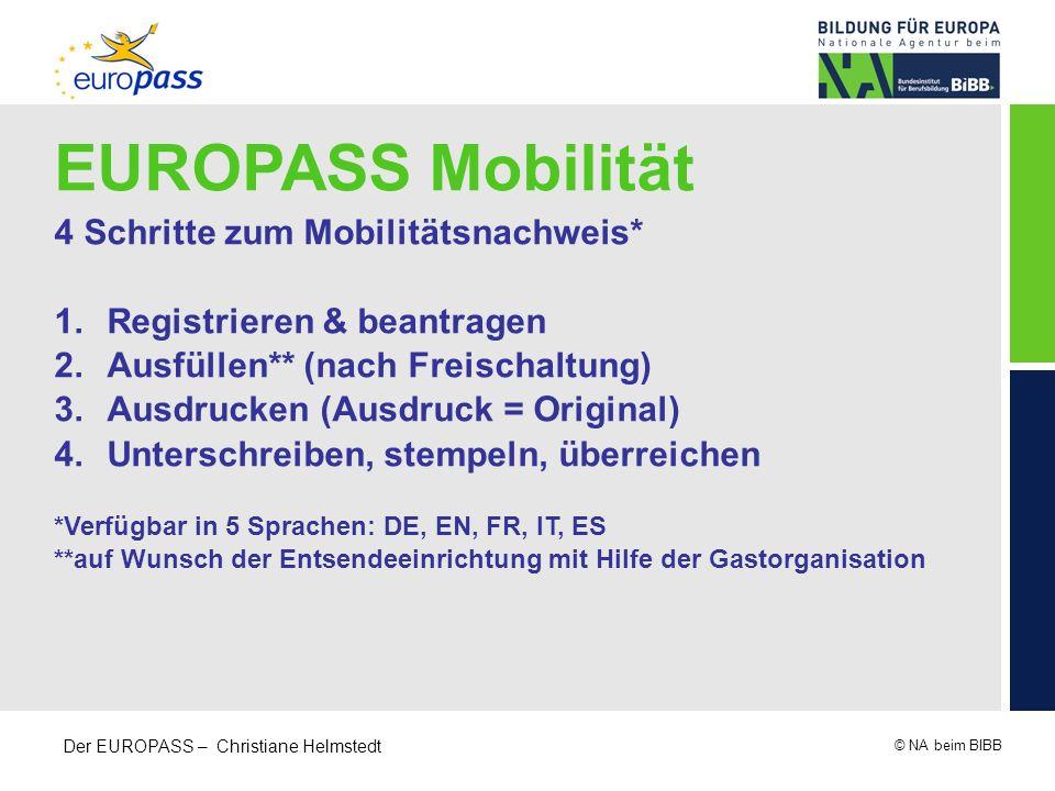 © NA beim BIBB Der EUROPASS – Christiane Helmstedt EUROPASS Mobilität 4 Schritte zum Mobilitätsnachweis* 1.Registrieren & beantragen 2.Ausfüllen** (na
