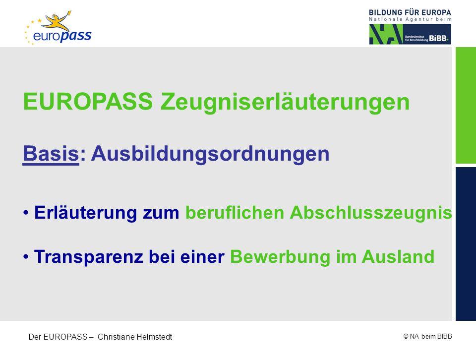 © NA beim BIBB Der EUROPASS – Christiane Helmstedt EUROPASS Zeugniserläuterungen Basis: Ausbildungsordnungen Erläuterung zum beruflichen Abschlusszeug