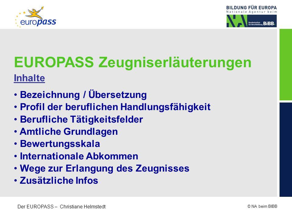 © NA beim BIBB Der EUROPASS – Christiane Helmstedt EUROPASS Zeugniserläuterungen Inhalte Bezeichnung / Übersetzung Profil der beruflichen Handlungsfäh