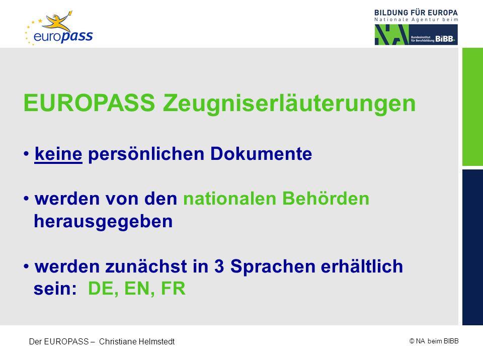 © NA beim BIBB Der EUROPASS – Christiane Helmstedt EUROPASS Zeugniserläuterungen keine persönlichen Dokumente werden von den nationalen Behörden herau