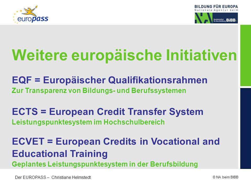 © NA beim BIBB Der EUROPASS – Christiane Helmstedt Weitere europäische Initiativen EQF = Europäischer Qualifikationsrahmen Zur Transparenz von Bildung