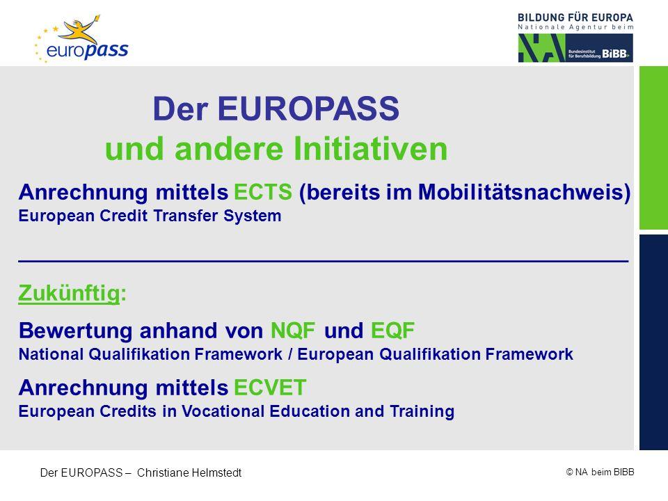 © NA beim BIBB Der EUROPASS – Christiane Helmstedt Der EUROPASS und andere Initiativen Anrechnung mittels ECTS (bereits im Mobilitätsnachweis) Europea