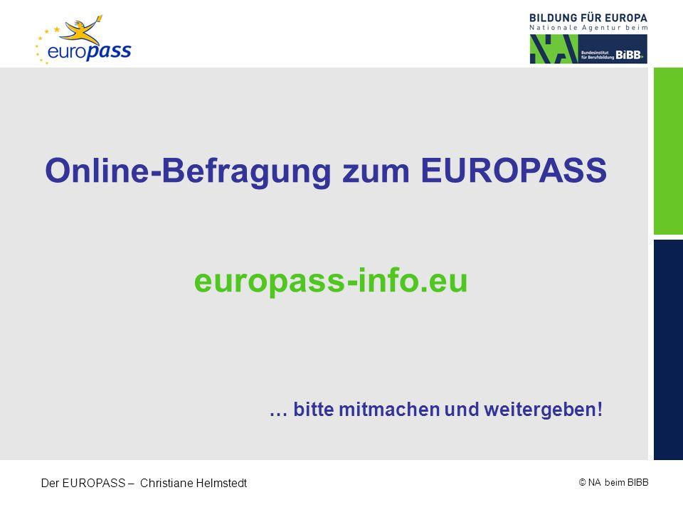 © NA beim BIBB Der EUROPASS – Christiane Helmstedt Online-Befragung zum EUROPASS europass-info.eu … bitte mitmachen und weitergeben!