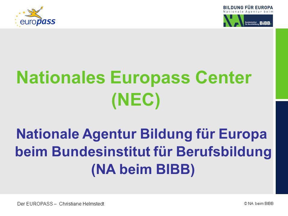 © NA beim BIBB Der EUROPASS – Christiane Helmstedt Nationales Europass Center (NEC) Nationale Agentur Bildung für Europa beim Bundesinstitut für Beruf