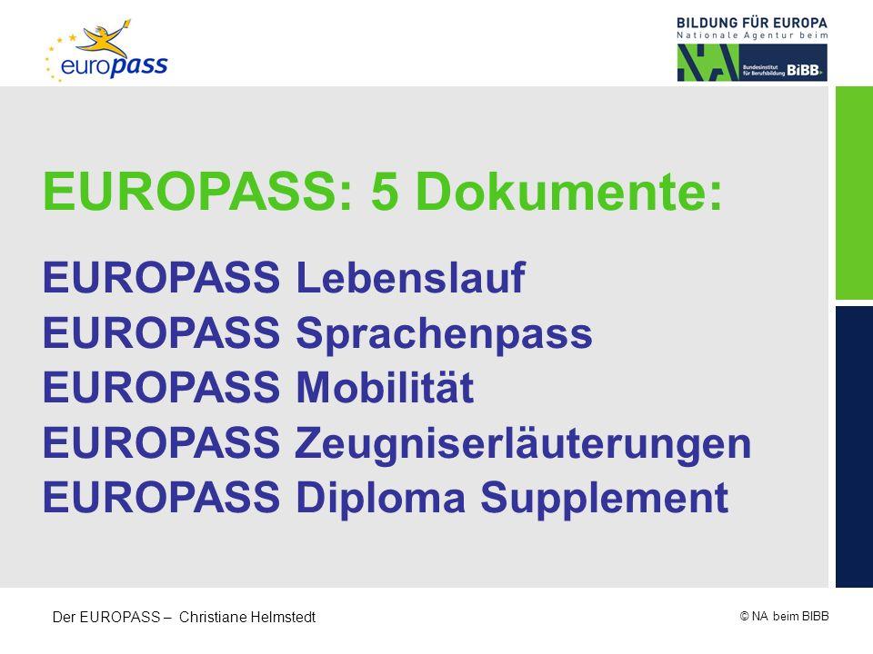 © NA beim BIBB Der EUROPASS – Christiane Helmstedt EUROPASS: 5 Dokumente: EUROPASS Lebenslauf EUROPASS Sprachenpass EUROPASS Mobilität EUROPASS Zeugni