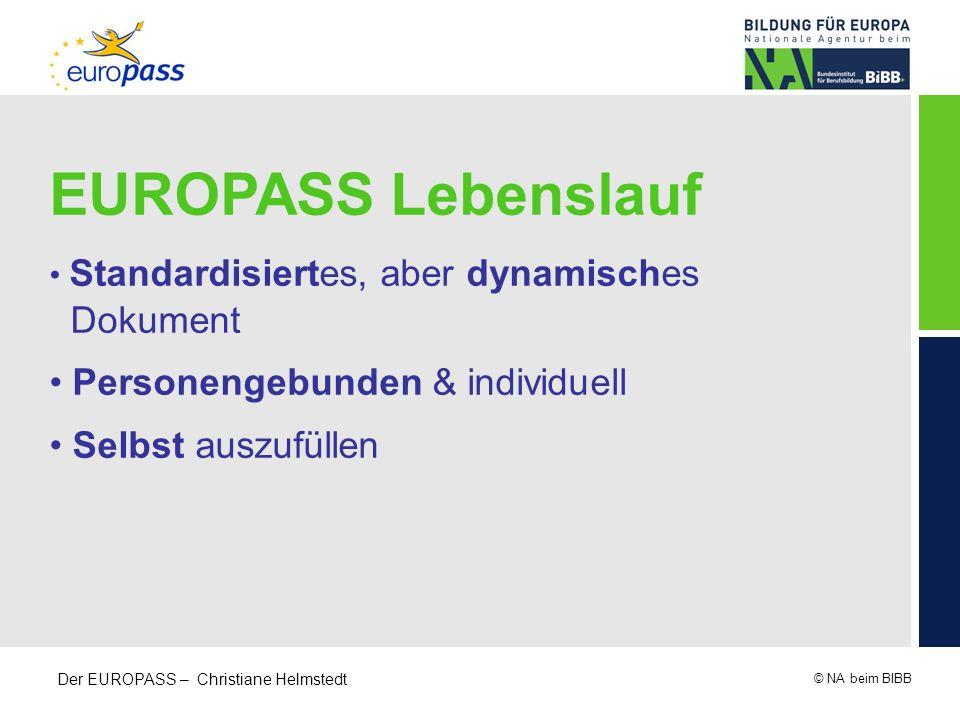 © NA beim BIBB Der EUROPASS – Christiane Helmstedt EUROPASS Lebenslauf Standardisiertes, aber dynamisches Dokument Personengebunden & individuell Selb