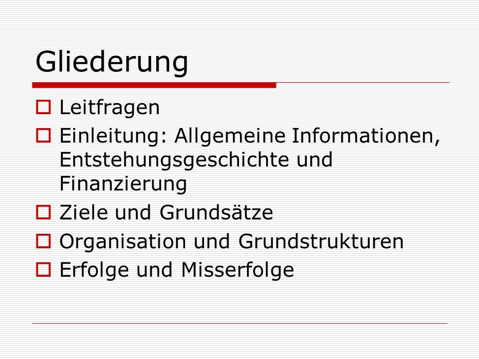Gliederung Leitfragen Einleitung: Allgemeine Informationen, Entstehungsgeschichte und Finanzierung Ziele und Grundsätze Organisation und Grundstruktur