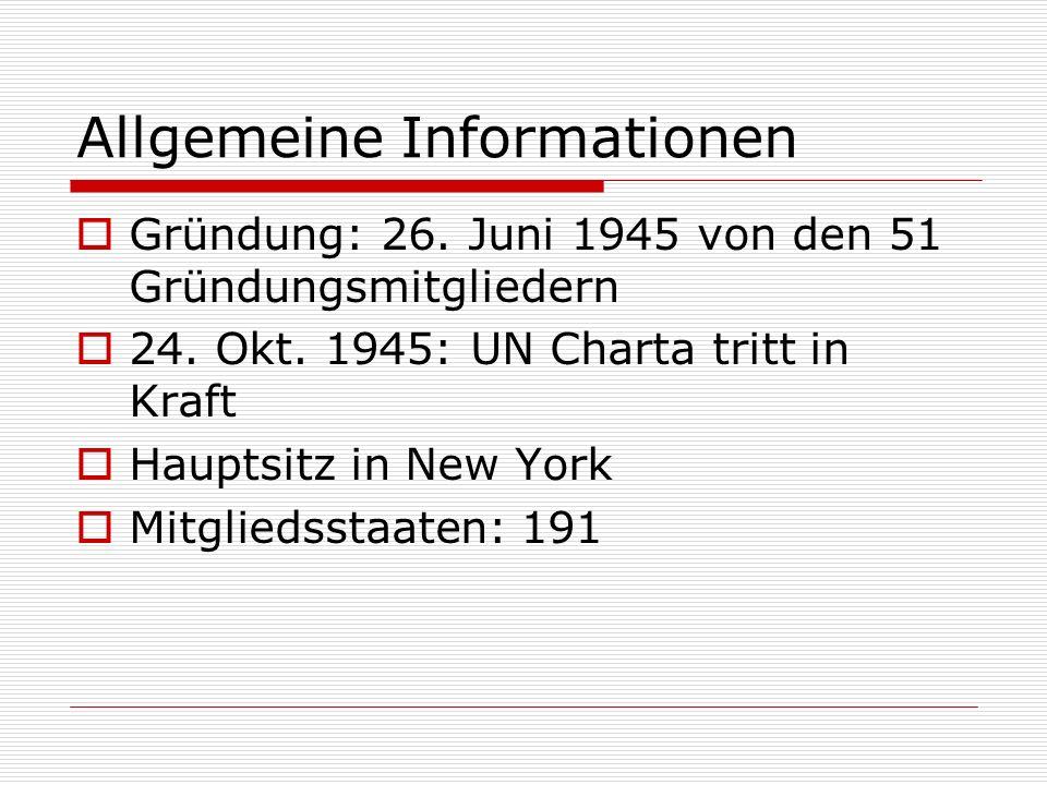 Allgemeine Informationen Gründung: 26. Juni 1945 von den 51 Gründungsmitgliedern 24. Okt. 1945: UN Charta tritt in Kraft Hauptsitz in New York Mitglie